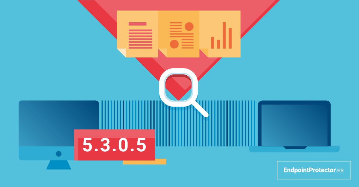 Endpoint Protector 5.3.0.5 ya está disponible. Descubra las novedades